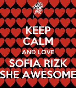 Poster: KEEP CALM AND LOVE SOFIA RIZK SHE AWESOME