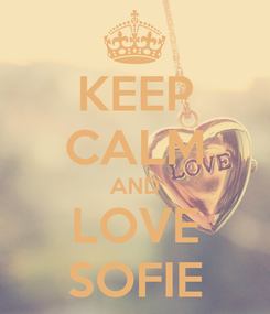 Poster: KEEP CALM AND LOVE SOFIE