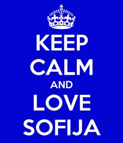 Poster: KEEP CALM AND LOVE SOFIJA