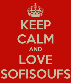 Poster: KEEP CALM AND LOVE SOFISOUFS