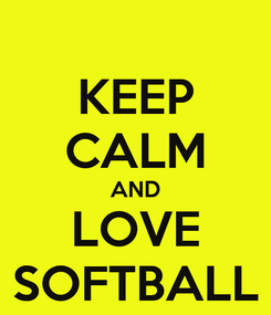 Poster: KEEP CALM AND LOVE SOFTBALL
