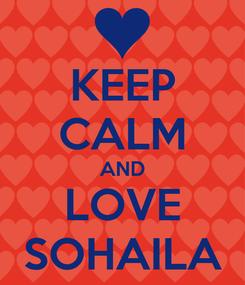 Poster: KEEP CALM AND LOVE SOHAILA