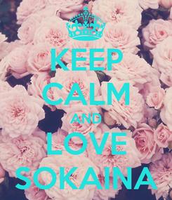 Poster: KEEP CALM AND LOVE SOKAINA