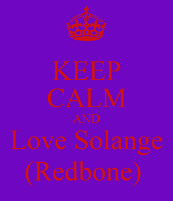 Poster: KEEP CALM AND Love Solange (Redbone)