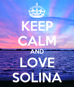 Poster: KEEP CALM AND LOVE SOLINA