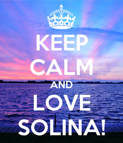 Poster: KEEP CALM AND LOVE SOLINA!