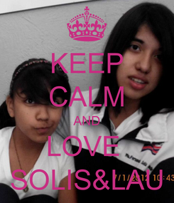 Poster: KEEP CALM AND LOVE  SOLIS&LAU