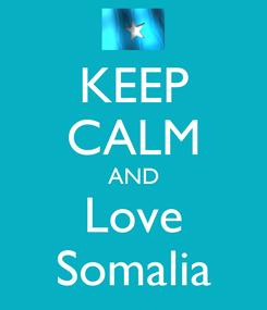 Poster: KEEP CALM AND Love Somalia