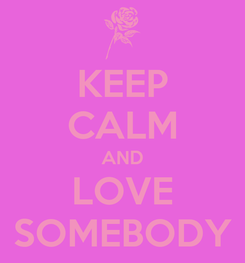 Poster: KEEP CALM AND LOVE SOMEBODY