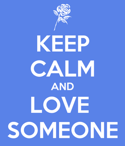 Poster: KEEP CALM AND LOVE  SOMEONE