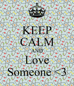 Poster: KEEP CALM AND Love Someone <3