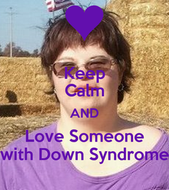 Poster: Keep Calm AND Love Someone with Down Syndrome
