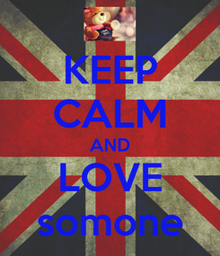 Poster: KEEP CALM AND LOVE somone
