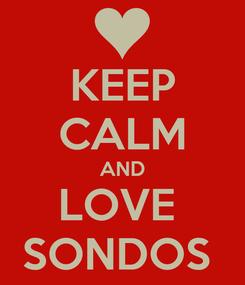 Poster: KEEP CALM AND LOVE  SONDOS