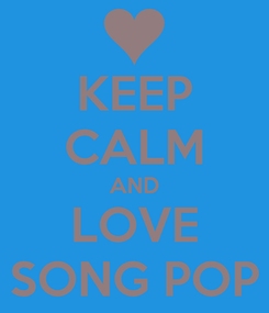 Poster: KEEP CALM AND LOVE SONG POP