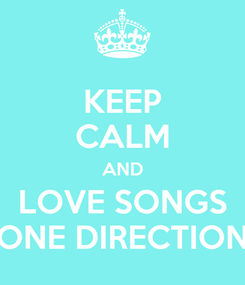 Poster: KEEP CALM AND LOVE SONGS ONE DIRECTION