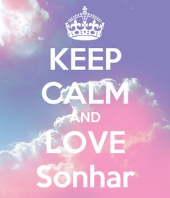 Poster: KEEP CALM AND LOVE Sonhar