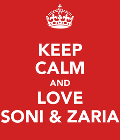Poster: KEEP CALM AND LOVE SONI & ZARIA