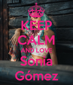 Poster: KEEP CALM AND LOVE Sonia Gómez