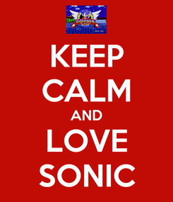 Poster: KEEP CALM AND LOVE SONIC