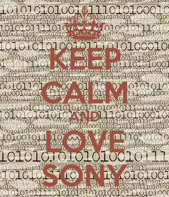 Poster: KEEP CALM AND LOVE SONY