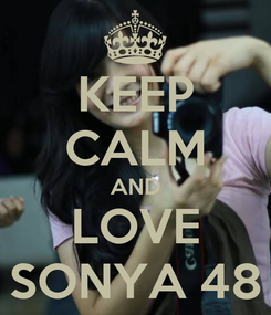 Poster: KEEP CALM AND LOVE SONYA 48