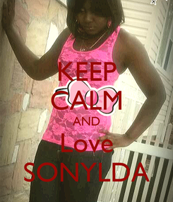 Poster: KEEP CALM AND Love SONYLDA