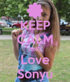 Poster: KEEP CALM AND Love Sonyu