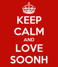 Poster: KEEP CALM AND LOVE SOONH