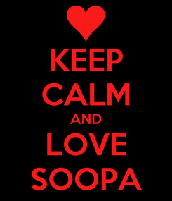 Poster: KEEP CALM AND LOVE SOOPA