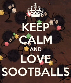 Poster: KEEP CALM AND LOVE SOOTBALLS