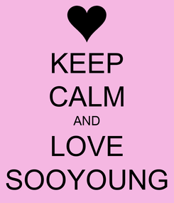 Poster: KEEP CALM AND LOVE SOOYOUNG