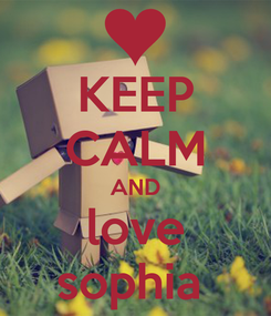 Poster: KEEP CALM AND love sophia