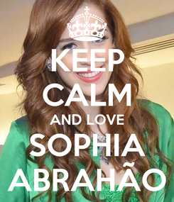 Poster: KEEP CALM AND LOVE SOPHIA ABRAHÃO