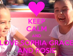 Poster: KEEP CALM AND LOVE SOPHIA GRACE AND ROSIE
