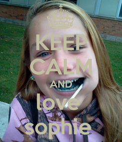Poster: KEEP CALM AND love  sophie