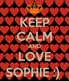 Poster: KEEP CALM AND LOVE SOPHIE :)