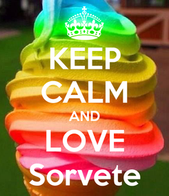 Poster: KEEP CALM AND LOVE Sorvete
