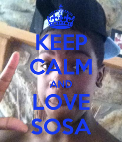 Poster: KEEP CALM AND LOVE SOSA