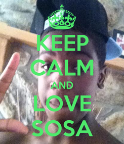 Poster: KEEP CALM AND LOVE SOSA