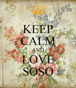 Poster: KEEP CALM AND LOVE SOSO