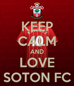 Poster: KEEP CALM AND LOVE SOTON FC