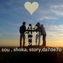 Poster: KEEP CALM AND love ( sou , shoka, story,da7de7o )