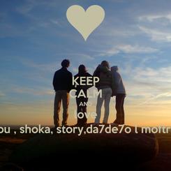 Poster: KEEP CALM AND love ( sou , shoka, story,da7de7o l moftrya)