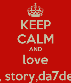 Poster: KEEP CALM AND love ( sou , shoka, story,da7de7o l moftrya
