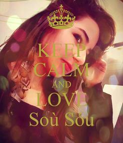 Poster: KEEP CALM AND LOVE Soù Sóu
