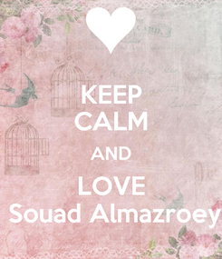 Poster: KEEP CALM AND LOVE  Souad Almazroey