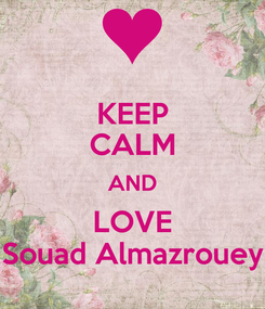 Poster: KEEP CALM AND LOVE Souad Almazrouey