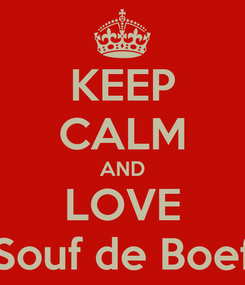 Poster: KEEP CALM AND LOVE Souf de Boef