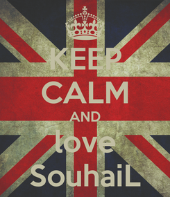 Poster: KEEP CALM AND love SouhaiL